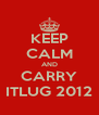 KEEP CALM AND CARRY ITLUG 2012 - Personalised Poster A4 size