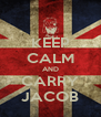 KEEP CALM AND CARRY JACOB - Personalised Poster A4 size