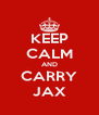 KEEP CALM AND CARRY JAX - Personalised Poster A4 size
