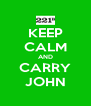 KEEP CALM AND CARRY JOHN - Personalised Poster A4 size