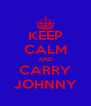 KEEP CALM AND CARRY JOHNNY - Personalised Poster A4 size