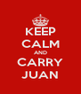 KEEP CALM AND CARRY JUAN - Personalised Poster A4 size