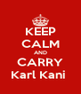 KEEP CALM AND CARRY Karl Kani  - Personalised Poster A4 size