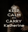 KEEP CALM AND CARRY Katherine - Personalised Poster A4 size
