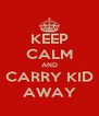KEEP CALM AND CARRY KID AWAY - Personalised Poster A4 size