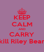 KEEP CALM AND CARRY kill Riley Bear - Personalised Poster A4 size