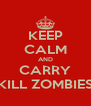KEEP CALM AND CARRY KILL ZOMBIES - Personalised Poster A4 size