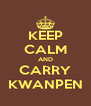 KEEP CALM AND CARRY KWANPEN - Personalised Poster A4 size