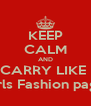 KEEP CALM AND CARRY LIKE  Girls Fashion page  - Personalised Poster A4 size