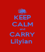 KEEP CALM and CARRY Lilyian  - Personalised Poster A4 size