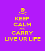 KEEP CALM AND CARRY LIVE UR LIFE - Personalised Poster A4 size