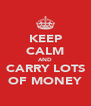 KEEP CALM AND CARRY LOTS OF MONEY - Personalised Poster A4 size