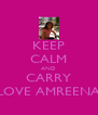 KEEP CALM AND CARRY LOVE AMREENA - Personalised Poster A4 size