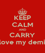 KEEP CALM AND CARRY love my demi - Personalised Poster A4 size