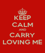 KEEP CALM AND CARRY LOVING ME - Personalised Poster A4 size
