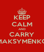 KEEP CALM AND CARRY MAKSYMENKO - Personalised Poster A4 size