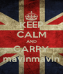 KEEP CALM AND CARRY mavinmavin - Personalised Poster A4 size