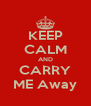 KEEP CALM AND CARRY ME Away - Personalised Poster A4 size