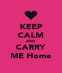 KEEP CALM AND CARRY ME Home - Personalised Poster A4 size