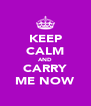 KEEP CALM AND CARRY ME NOW - Personalised Poster A4 size