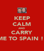 KEEP CALM AND CARRY ME TO SPAIN !! - Personalised Poster A4 size