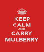 KEEP CALM AND CARRY MULBERRY - Personalised Poster A4 size