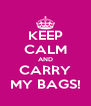 KEEP CALM AND CARRY MY BAGS! - Personalised Poster A4 size