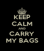 KEEP CALM AND CARRY MY BAGS - Personalised Poster A4 size