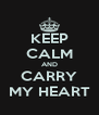 KEEP CALM AND CARRY MY HEART - Personalised Poster A4 size