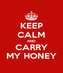 KEEP CALM AND CARRY MY HONEY - Personalised Poster A4 size