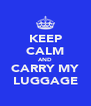 KEEP CALM AND CARRY MY LUGGAGE - Personalised Poster A4 size