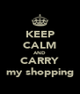 KEEP CALM AND CARRY my shopping - Personalised Poster A4 size