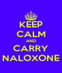 KEEP CALM AND CARRY NALOXONE - Personalised Poster A4 size