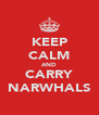 KEEP CALM AND CARRY NARWHALS - Personalised Poster A4 size