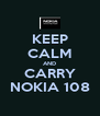 KEEP CALM AND CARRY NOKIA 108 - Personalised Poster A4 size