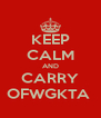 KEEP CALM AND CARRY OFWGKTA  - Personalised Poster A4 size