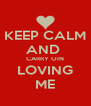 KEEP CALM AND  CARRY OIN LOVING ME - Personalised Poster A4 size