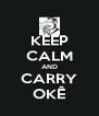 KEEP CALM AND CARRY OKÊ - Personalised Poster A4 size