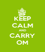 KEEP CALM AND CARRY OM - Personalised Poster A4 size