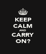 KEEP CALM AND CARRY ON? - Personalised Poster A4 size