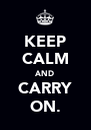KEEP CALM AND CARRY ON. - Personalised Poster A4 size