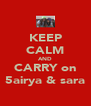 KEEP CALM AND CARRY on 5airya & sara - Personalised Poster A4 size