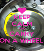 KEEP CALM AND CARRY ON A WHEEL  - Personalised Poster A4 size