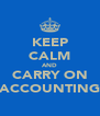 KEEP CALM AND CARRY ON ACCOUNTING - Personalised Poster A4 size