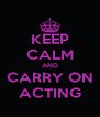 KEEP CALM AND CARRY ON ACTING - Personalised Poster A4 size