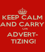 KEEP CALM AND CARRY      ON ADVERT-  TIZING! - Personalised Poster A4 size