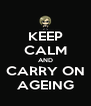 KEEP CALM AND CARRY ON AGEING - Personalised Poster A4 size