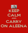 KEEP CALM AND CARRY ON ALEENA - Personalised Poster A4 size