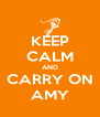 KEEP CALM AND CARRY ON AMY - Personalised Poster A4 size