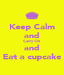 Keep Calm and Carry On and Eat a cupcake - Personalised Poster A4 size